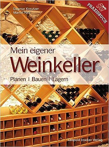 Weinkeller bauen  Mein Eigener Weinkeller: Planen /Bauen /Lagern: Amazon.de: Dagmar ...