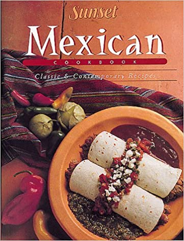 Mexican cook book classic and contemporary recipes sunset books mexican cook book classic and contemporary recipes sunset books 9780376024978 amazon books forumfinder Gallery