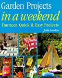 Garden Projects in a Weekend, Julie London, 1582900175