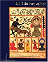 L'art du livre arabe. Du manuscrit au livre d'artiste par Vernay-Nouri