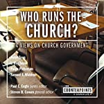 Who Runs the Church?: 4 Views on Church Government | Peter Toon,Paige Patterson,Steven B. Cowan (editor),Paul E. Engle (series editor),Sam E. Waldron,L. Ron Taylor