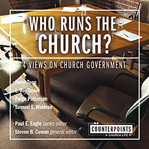 Who Runs the Church?: 4 Views on Church Government (Counterpoint Series)