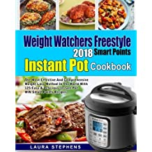 Weight Watchers Freestyle 2018 Smart Points Instant Pot Cookbook: The Most Effective and Comprehensive Weight Loss Method in The World With 125 Easy & (Instant Pot Weight Watchers Cookbook)
