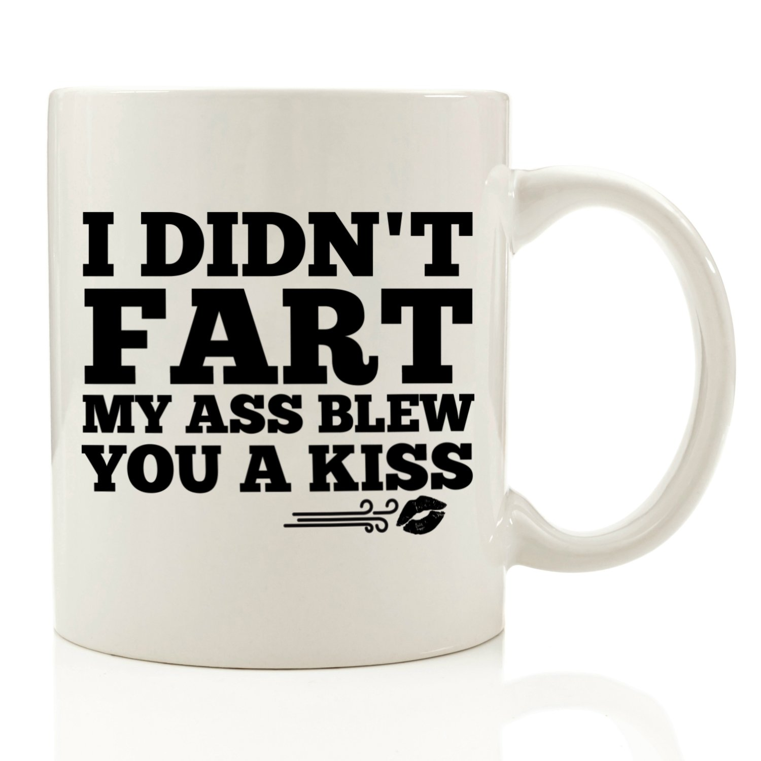 I Didn't Fart, My Ass Blew You A Kiss Funny Coffee Mug 11 oz - Birthday Gift For Men - Best Office Cup & Father's Day Gag Present Idea For Dad, Brother, Husband, Boyfriend, Male Coworkers, Him