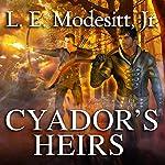 Cyador's Heirs: Saga of Recluce, Book 17 | L. E. Modesitt, Jr.