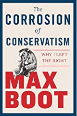 The Corrosion of Conservatism: Why I Left the Right Hardcover