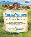 The Tragic Tale of Narcissa Whitman and a Faithful History of the Oregon Trail (Cheryl Harness Histories)