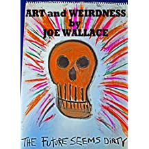 The FUTURE Seems DIRTY: Art and Weirdness by Joe Wallace