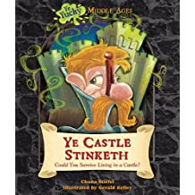 Ye Castle Stinketh: Could You Survive Living in a Castle? (Ye Yucky Middle Ages (Paperback))