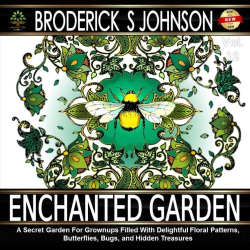 Enchanted Garden: A Coloring Book For Adults: A Secret Garden For Grownups Filled With Delightful Floral Patterns, Butterflies, Bugs, and Hidden ... Books - Art Therapy for The Mind) (Volume 12)