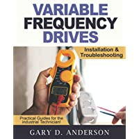 Variable Frequency Drives: Installation & Troubleshooting (Practical Guides for the Industrial Technician)