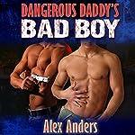 Dangerous Daddy's Bad Boy   Alex Anders