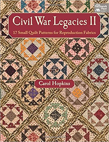 Civil War Legacies II: 17 Small Quilt Patterns for Reproduction ... : quilt civil war - Adamdwight.com