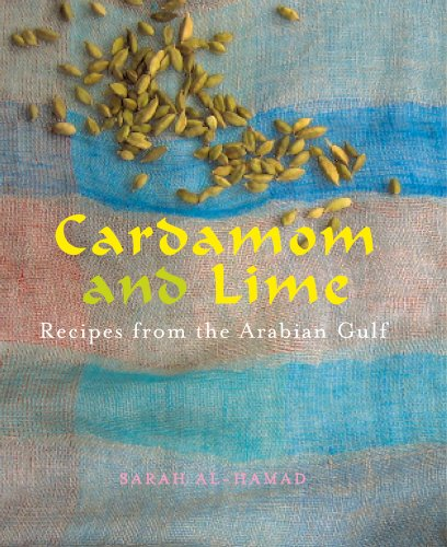 Cardamom and Lime: Recipes from the Arabian Gulf by Sarah Al-hamad