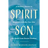 Spirit Son: A Mother's Journey to Reconnect with Her Son After His Death From Heroin Overdose