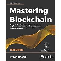 Mastering Blockchain: A deep dive into distributed ledgers, consensus protocols, smart contracts, DApps…