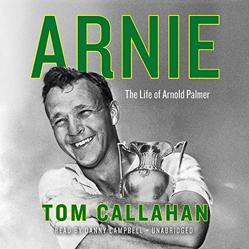 Arnie: The Life of Arnold Palmer: Library Edition by Blackstone Pub