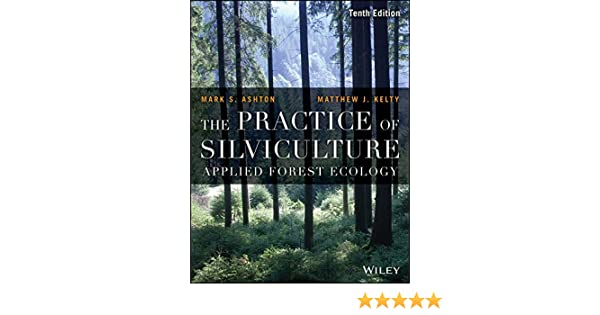 The practice of silviculture applied forest ecology 10 mark s the practice of silviculture applied forest ecology 10 mark s ashton matthew j kelty amazon fandeluxe Images