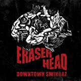 Downtown Swingaz - Eraser Head [Japan CD] OMRCD-21