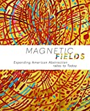 img - for Magnetic Fields: Expanding American Abstraction, 1960s to Today book / textbook / text book