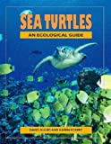 Sea Turtles : An Ecological Guide, Gulko, D. and Eckert, Karen L., 1566476518
