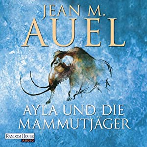 Ayla und die Mammutjäger (Ayla 3) Hörbuch