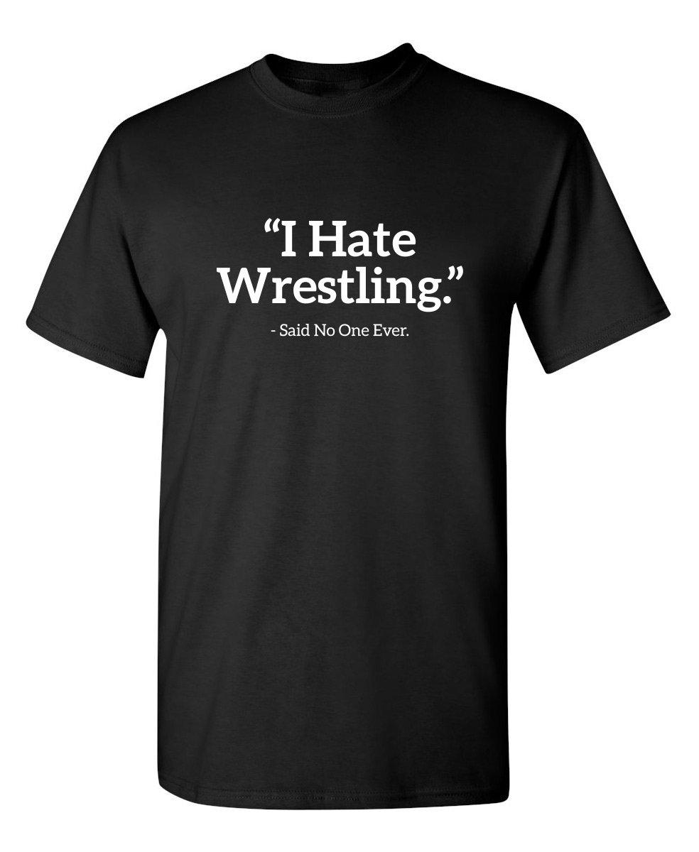 I Hate Wrestling Said No One Sports Sarcastic Funny Novelty T Shirt 1244