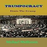 Trumpocracy: Drain the Swamp | Michael Mathiesen
