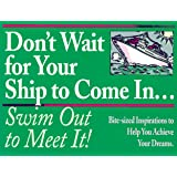 Dont Wait for Your Ship to Come In...Swim Out to