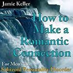 Schizoid Personality Disorder: How to Make a Romantic Connection: Personalized Advice Included with Purchase! | Jamie Keller