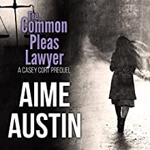 The Common Pleas Lawyer: A Casey Cort Novella Audiobook by Aime Austin Narrated by Dan McGowan