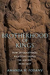 Brotherhood of Kings: How International Relations Shaped the Ancient Near East by Amanda H. Podany (2012-01-20)