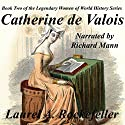 Catherine de Valois: The Legendary Women of World History, Book 2 Audiobook by Laurel A. Rockefeller Narrated by Richard Mann