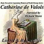 Catherine de Valois: The Legendary Women of World History, Book 2 | Laurel A. Rockefeller