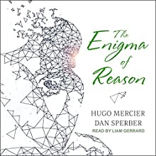 The Enigma of Reason Audiobook by Hugo Mercier, Dan Sperber Narrated by Liam Gerrard