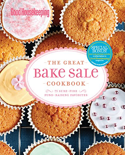 Good Housekeeping The Great Bake Sale Cookbook: 75 Sure-Fire Fund-Raising Favorites (Best Fundraising Bake Sale Recipes)