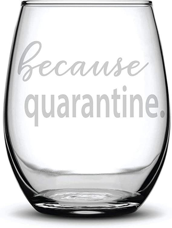 Because Quarantine Funny Gift Laser Etched Wine Glass - 15 oz