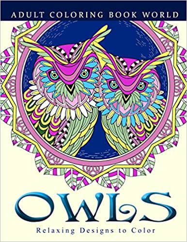 Adult Coloring Books: Owls: Relaxing Designs to Color for