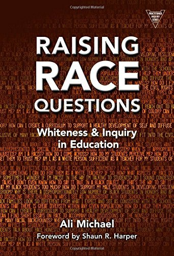 Download Raising Race Questions: Whiteness and Inquiry in Education (Practitioner Inquiry Series) Pdf