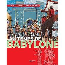 Au temps de Babylone : La Vie Privée des Hommes (Références) (French Edition)