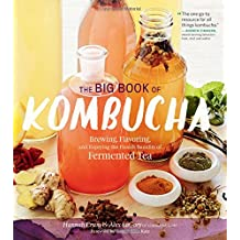 The Big Book of Kombucha: Brewing, Flavoring, and Enjoying the Health Benefits of Fermented Tea