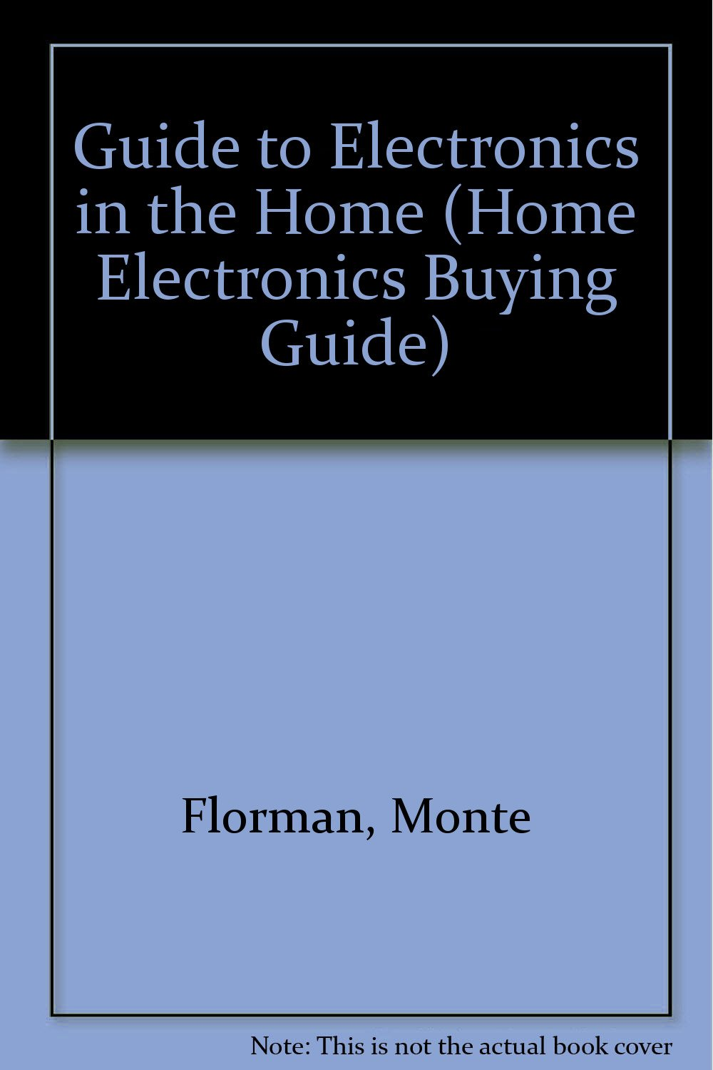 Guide to Electronics in the Home (HOME ELECTRONICS BUYING GUIDE): Monte  Florman, Consumer Reports Books: 9780890432150: Amazon.com: Books