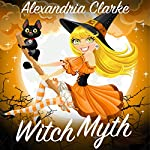 Witch Myth: A Yew Hollow Cozy Mystery, Book 2 | Alexandria Clarke