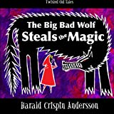 The Big Bad Wolf Steals the Magic (Twisted Old Tales) (Volume 2)