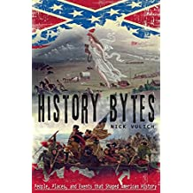 History Bytes: People, Places, and Events that Shaped American History