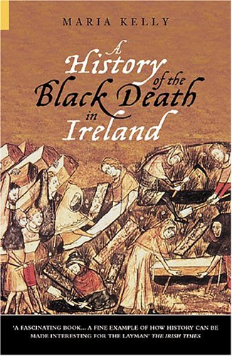 Read Online A History of the Black Death in Ireland (Revealing History) PDF