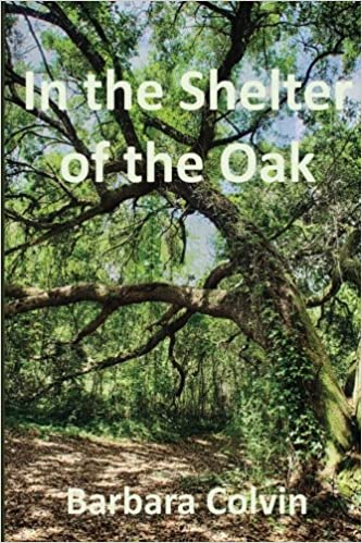 In the Shelter of the Oak: Barbara Rowe Colvin MSCP: 9781505204117