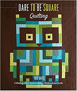 Dare to Be Square Quilting: A Block-by-Block Guide to Making ... : block by block quilting - Adamdwight.com