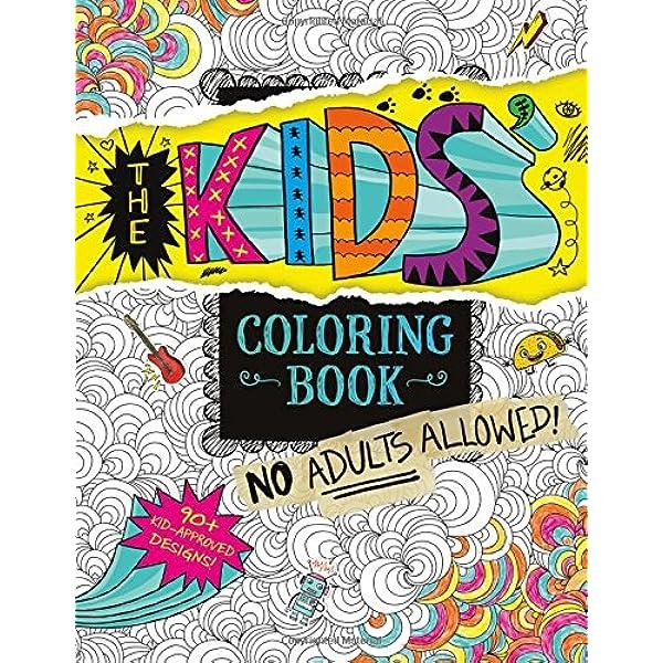 The Kids' Coloring Book: No Adults Allowed!: Rangarajan, Aruna:  9781623708566: Amazon.com: Books