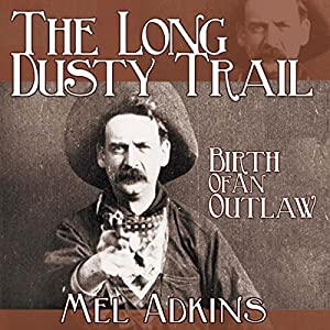 The Long Dusty Trail: Birth of an Outlaw, Book 3 Audiobook